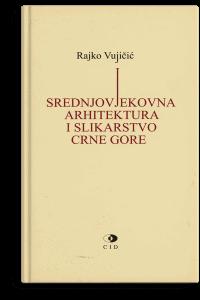 Rajko Vujičić: Srednjovjekovna arhitektura i slikarstvo Crne Gore