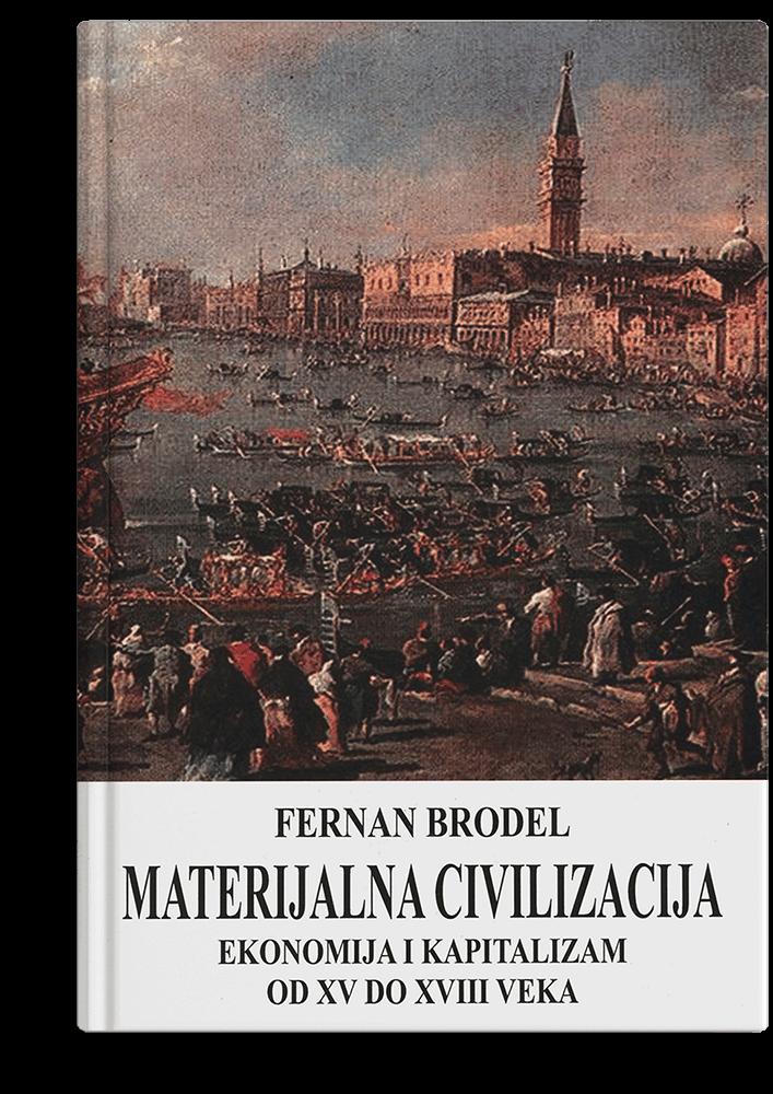 Fernan Brodel: Materijalna civilizacija: ekonomija i kapitalizam od XV do XVIII veka - 2