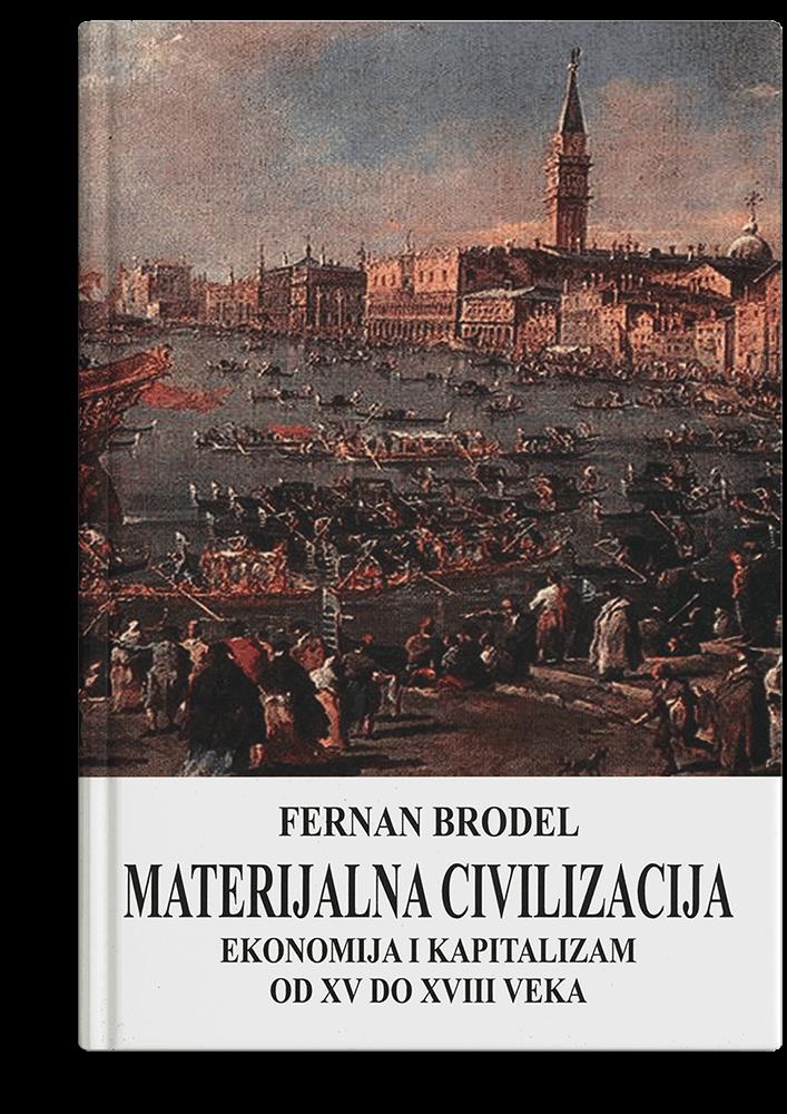 Fernan Brodel: Materijalna civilizacija: ekonomija i kapitalizam od XV do XVIII veka - 3