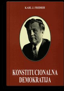 Karl Joakim Fridrih: Konstitucionalna demokratija: teorija i praksa u Evropi i Americi