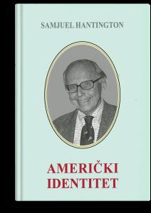 Samjuel P. Hantington: Američki identitet: problem dezintegracije Amerike