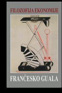 Frančesko Guala: Filozofija ekonomije