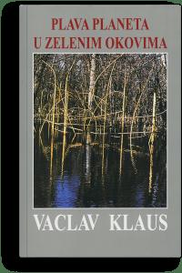Vaclav Klaus: Plava planeta u zelenim okovima: šta je u opasnosti: klima ili sloboda?