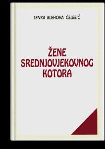 Lenka Čelebić: Žena srednjovjekovnog Kotora
