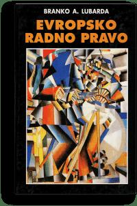Branko A. Lubarda: Evropsko radno pravo