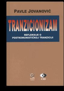 Pavle Jovanović: Tranzicionizam: refleksije o postkomunističkoj tranziciji