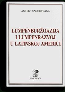 Andre Gunder Frank: Lumpenburžoazija i lumpenrazvoj u Latinskoj Americi