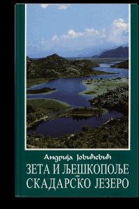 Andrija Jovićević: Zeta i Lješkopolje. Skadarsko jezero