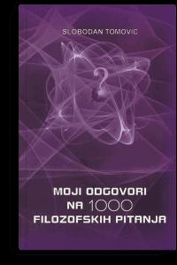 Slobodan Tomović: Moji odgovori na hiljadu filozofskih pitanja