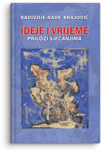 Radivoje – Rade Brajović: Ideje i vrijeme